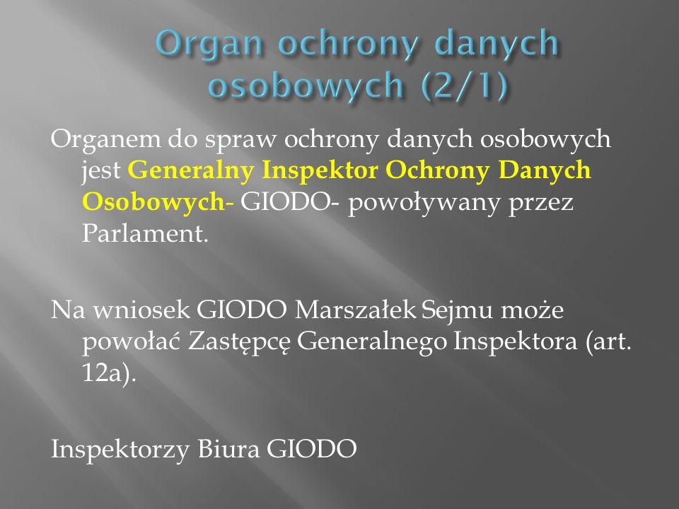 Organem do spraw ochrony danych osobowych jest Generalny Inspektor Ochrony Danych Osobowych - GIODO- powoływany przez Parlament. Na wniosek GIODO Mars