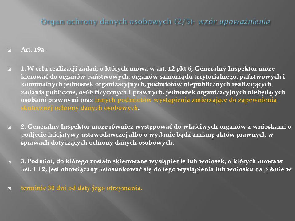 Art. 19a. 1. W celu realizacji zadań, o których mowa w art. 12 pkt 6, Generalny Inspektor może kierować do organów państwowych, organów samorządu tery