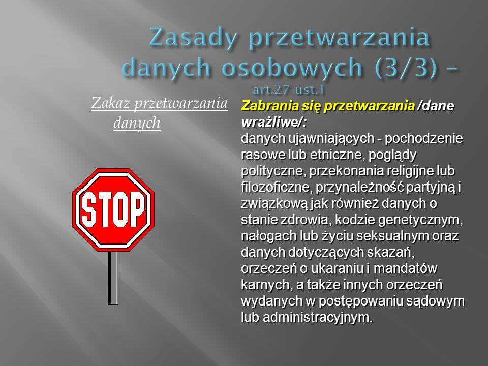 Zakaz przetwarzania danych Zabrania się przetwarzania /dane wrażliwe/: danych ujawniających - pochodzenie rasowe lub etniczne, poglądy polityczne, prz