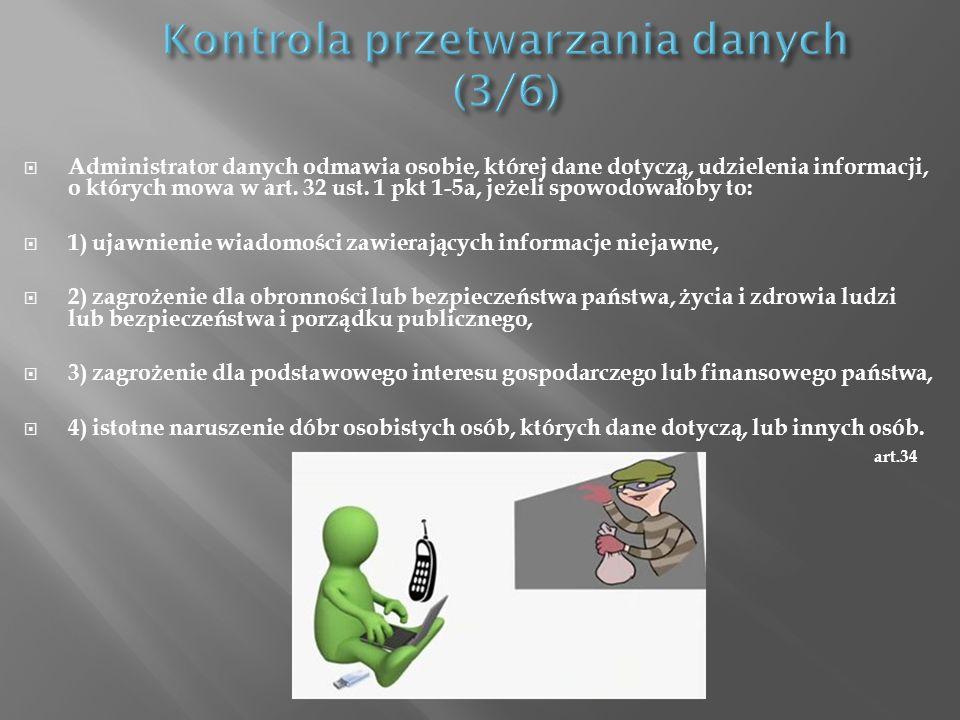 Administrator danych odmawia osobie, której dane dotyczą, udzielenia informacji, o których mowa w art. 32 ust. 1 pkt 1-5a, jeżeli spowodowałoby to: 1)