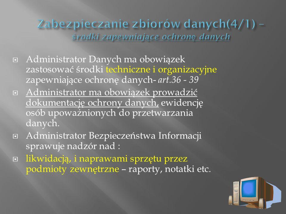 Administrator Danych ma obowiązek zastosować środki techniczne i organizacyjne zapewniające ochronę danych- art.36 - 39 Administrator ma obowiązek pro