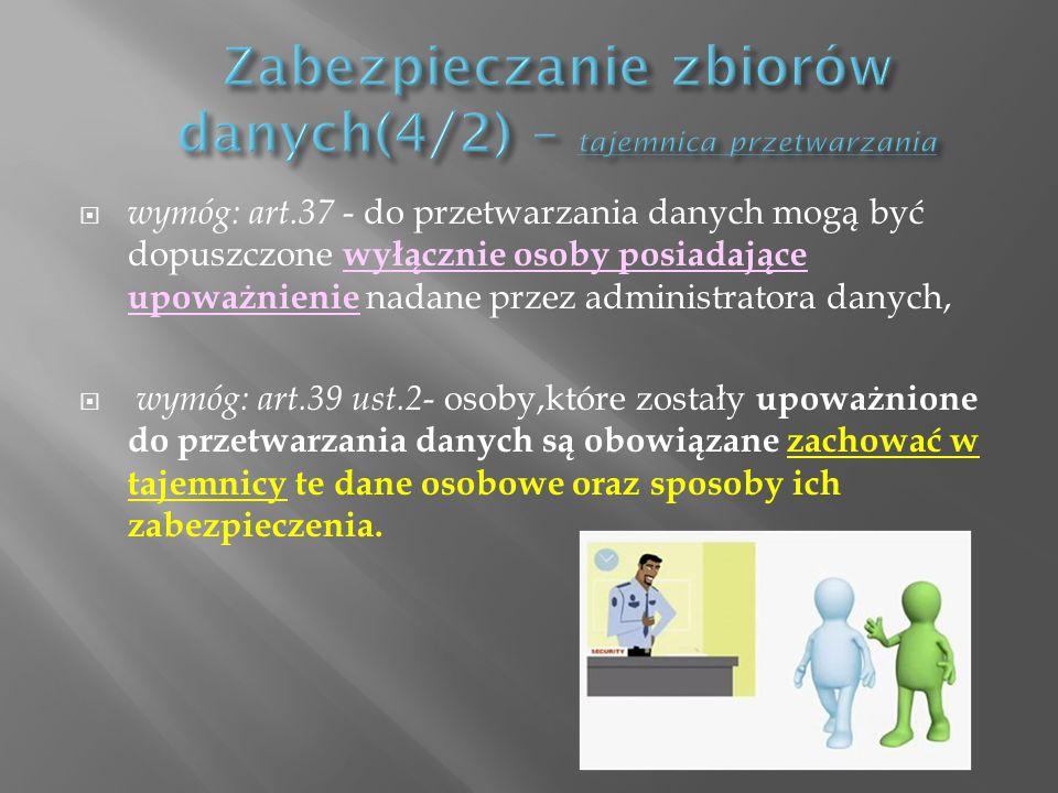 wymóg: art.37 - do przetwarzania danych mogą być dopuszczone wyłącznie osoby posiadające upoważnienie nadane przez administratora danych, wymóg: art.3