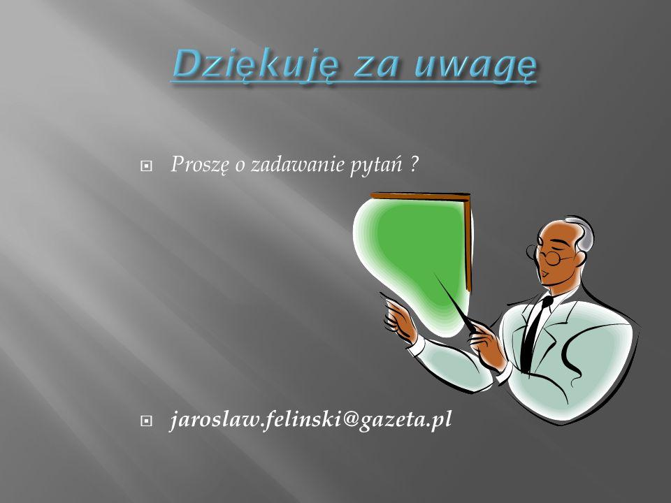 Proszę o zadawanie pytań ? jaroslaw.felinski@gazeta.pl