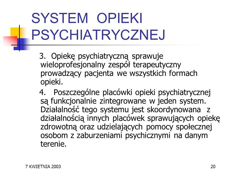 7 KWIETNIA 200320 SYSTEM OPIEKI PSYCHIATRYCZNEJ 3. Opiekę psychiatryczną sprawuje wieloprofesjonalny zespół terapeutyczny prowadzący pacjenta we wszys