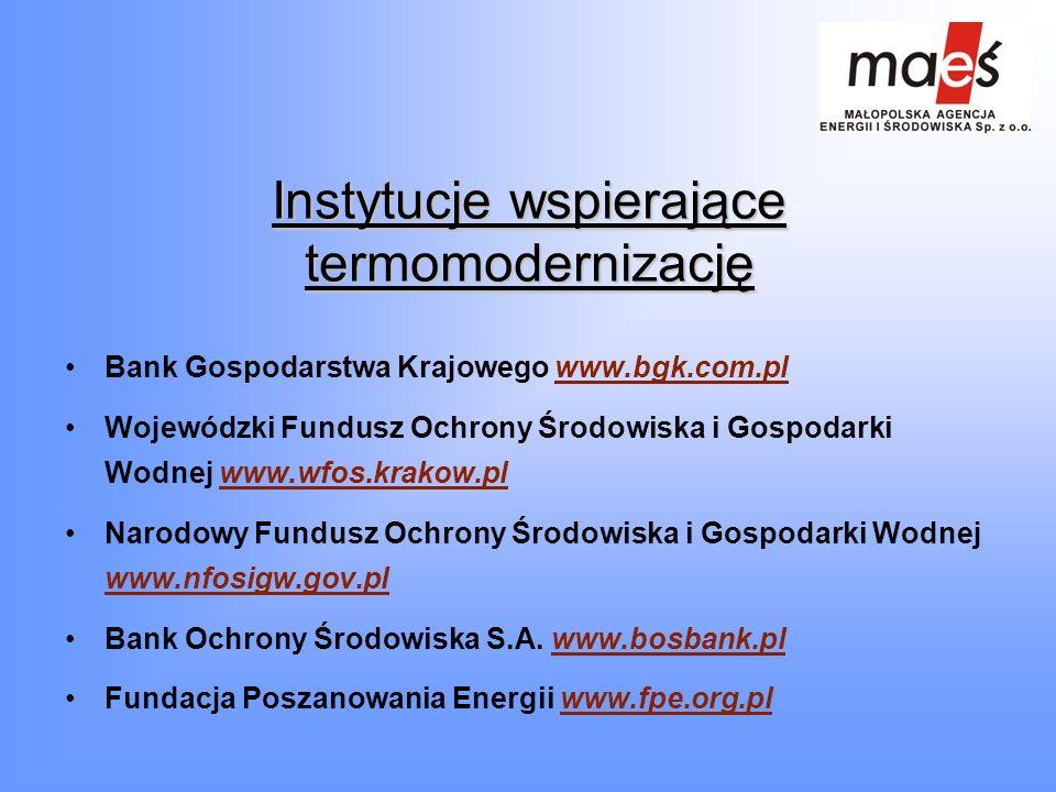 Instytucje wspierające termomodernizację Bank Gospodarstwa Krajowego www.bgk.com.pl Wojewódzki Fundusz Ochrony Środowiska i Gospodarki Wodnej www.wfos