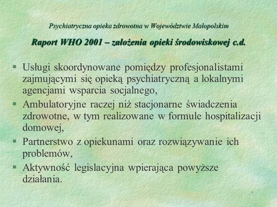 7 Psychiatryczna opieka zdrowotna w Województwie Małopolskim Raport WHO 2001 – założenia opieki środowiskowej c.d. §Usługi skoordynowane pomiędzy prof