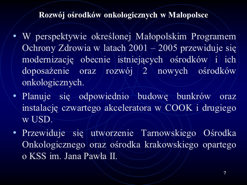 7 Rozwój ośrodków onkologicznych w Małopolsce W perspektywie określonej Małopolskim Programem Ochrony Zdrowia w latach 2001 – 2005 przewiduje się mode