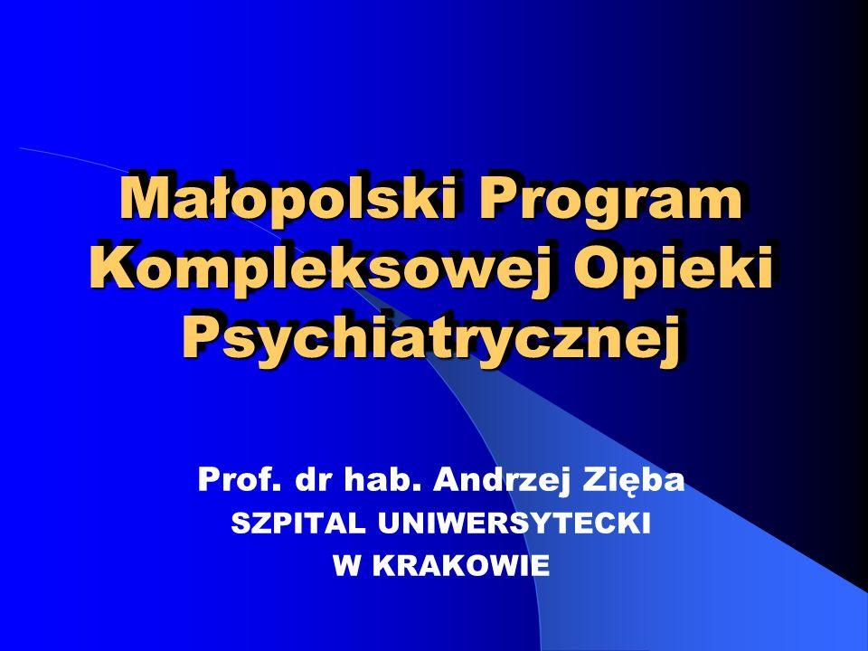 Małopolski Program Kompleksowej Opieki Psychiatrycznej Realizacja celów zawartych w Małopolskim Programie Ochrony Zdrowia na lata 2001 - 2005: psychiatryczna opieka zdrowotna leczenie i prewencja uzależnień