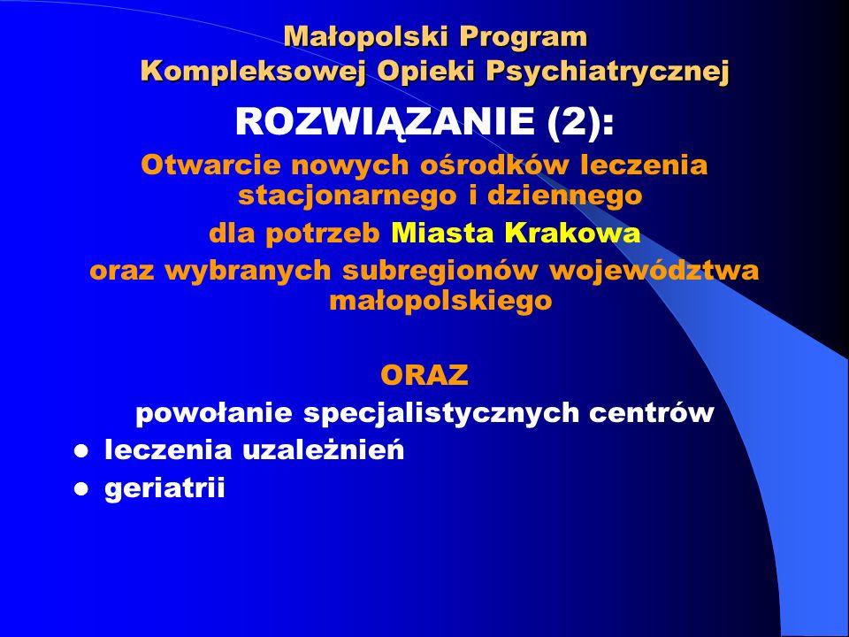 Małopolski Program Kompleksowej Opieki Psychiatrycznej ROZWIĄZANIE (2): Otwarcie nowych ośrodków leczenia stacjonarnego i dziennego dla potrzeb Miasta