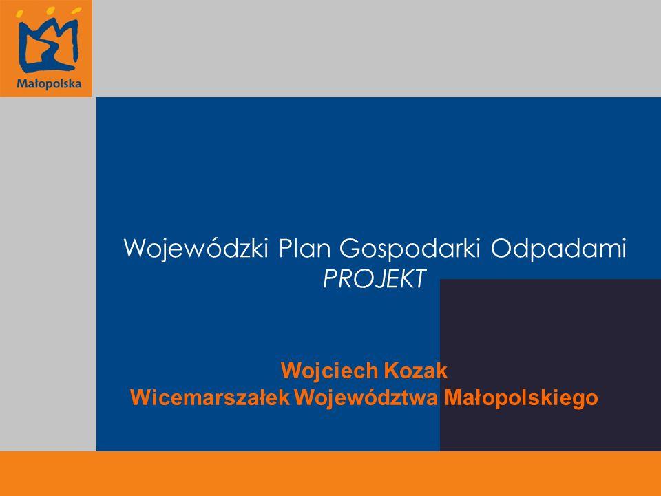 Wojewódzki Plan Gospodarki Odpadami PROJEKT Wojciech Kozak Wicemarszałek Województwa Małopolskiego