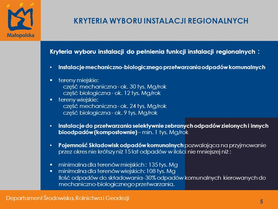 5 KRYTERIA WYBORU INSTALACJI REGIONALNYCH Kryteria wyboru instalacji do pełnienia funkcji instalacji regionalnych : Instalacje mechaniczno-biologiczne