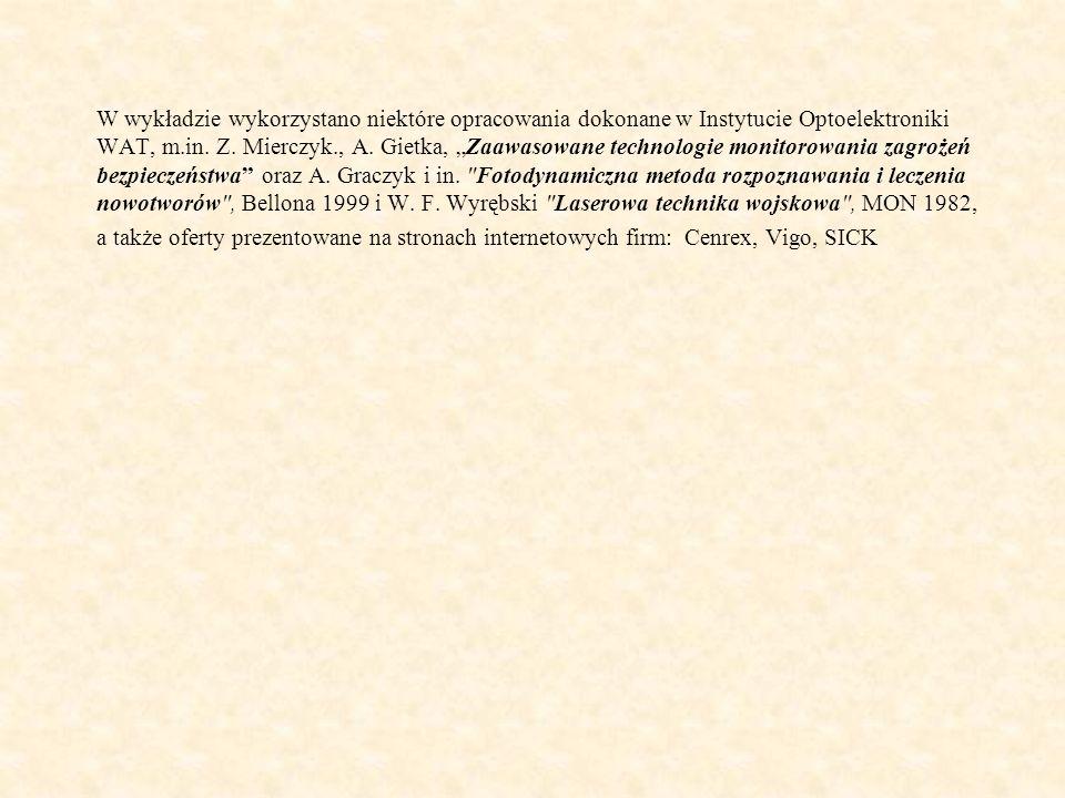 W wykładzie wykorzystano niektóre opracowania dokonane w Instytucie Optoelektroniki WAT, m.in. Z. Mierczyk., A. Gietka, Zaawasowane technologie monito