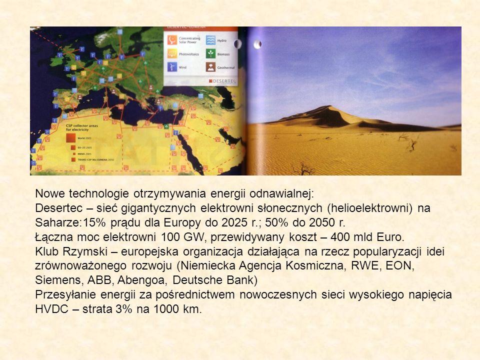 Nowe technologie otrzymywania energii odnawialnej: Desertec – sieć gigantycznych elektrowni słonecznych (helioelektrowni) na Saharze:15% prądu dla Eur