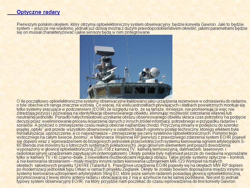 Optyczne radary Pierwszym polskim okrętem, który otrzyma optoelektroniczny system obserwacyjny, będzie korweta Gawron. Jaki to będzie system – jeszcze