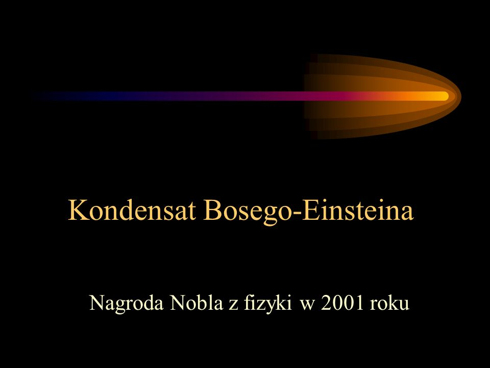 Kondensat Bosego-Einsteina Nagroda Nobla z fizyki w 2001 roku