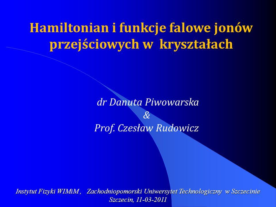 Instytut Fizyki WIMiM, Zachodniopomorski Uniwersytet Technologiczny w Szczecinie Szczecin, 11-03-2011 dr Danuta Piwowarska & Prof. Czesław Rudowicz Ha