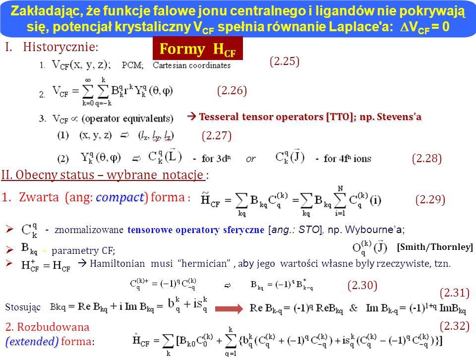 - znormalizowane tensorowe operatory sferyczne [ang.: STO], np. Wybournea; - parametry CF;, Hamiltonian musi hermician, a by jego wartości własne by l