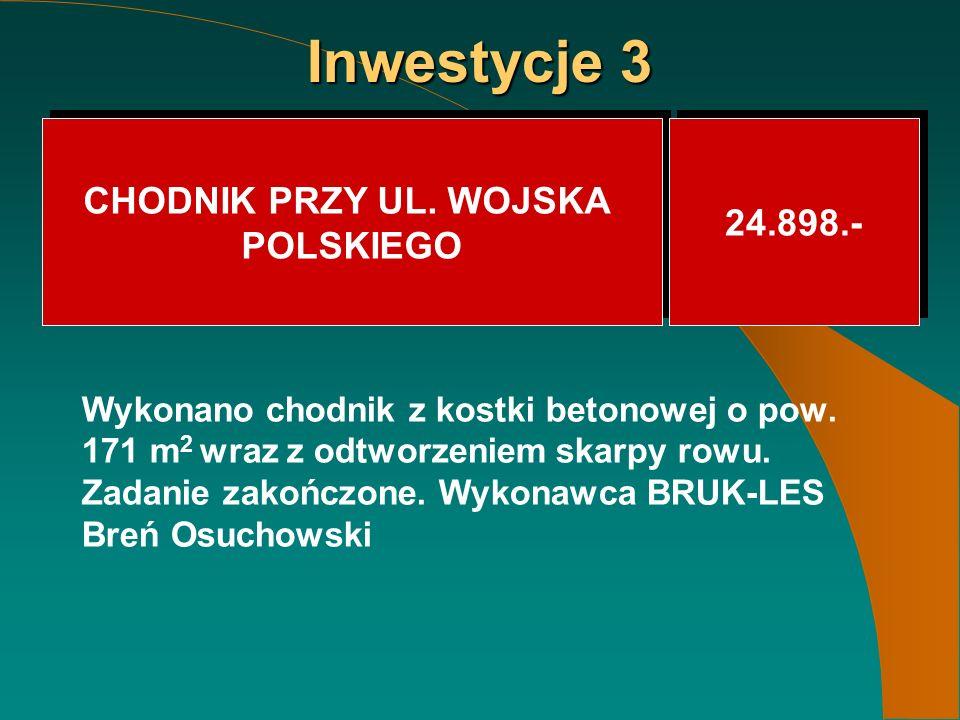 Inwestycje 3 CHODNIK PRZY UL. WOJSKA POLSKIEGO CHODNIK PRZY UL.