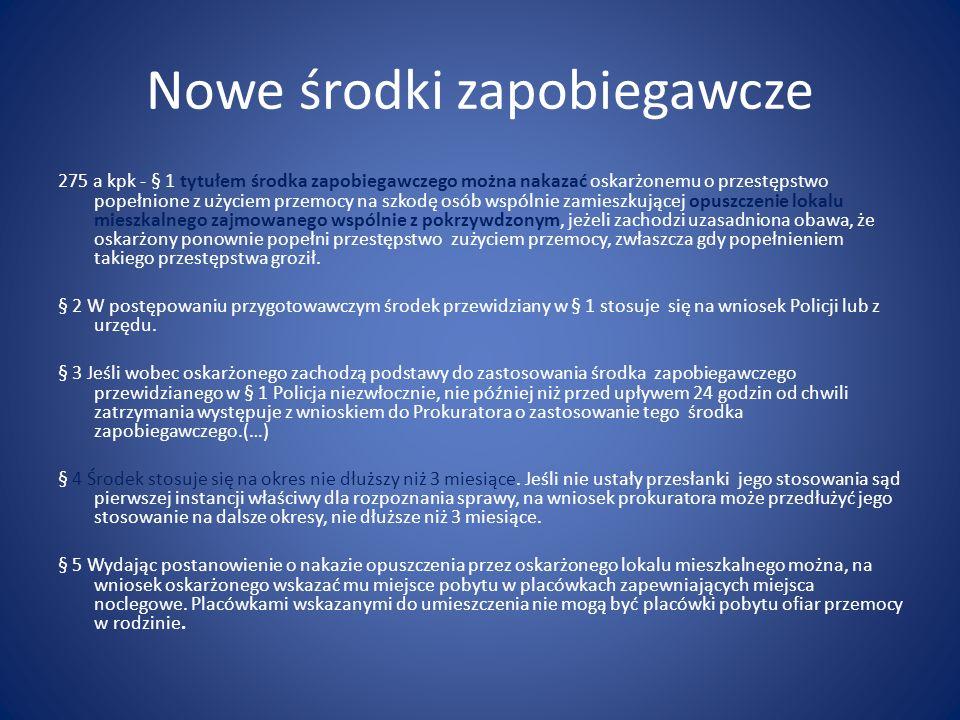 Nowe środki zapobiegawcze 275 a kpk - § 1 tytułem środka zapobiegawczego można nakazać oskarżonemu o przestępstwo popełnione z użyciem przemocy na szk