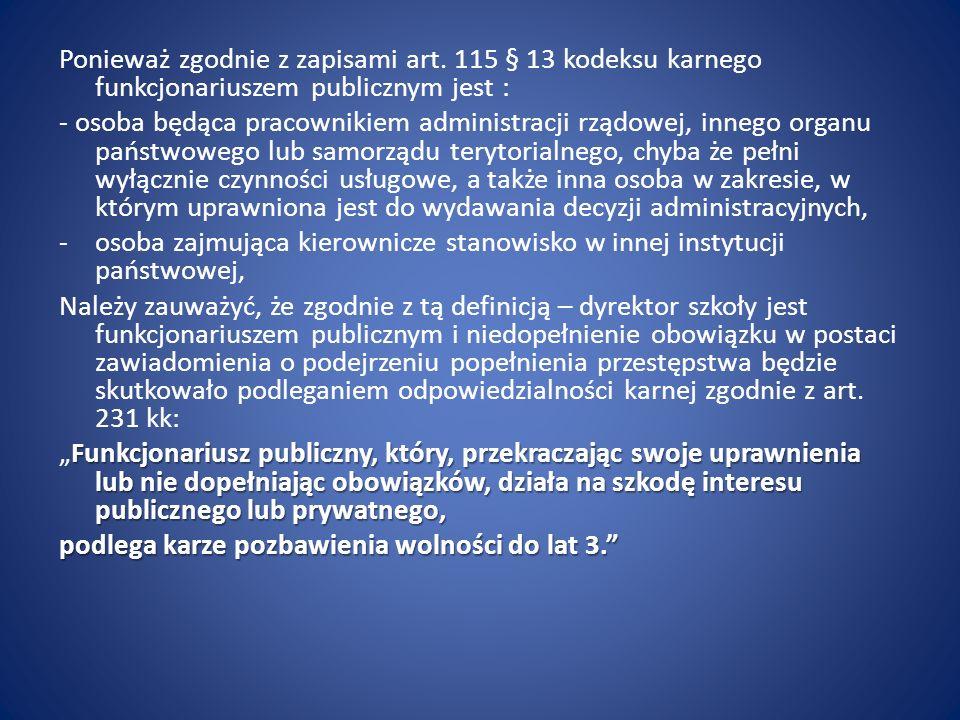 Ponieważ zgodnie z zapisami art. 115 § 13 kodeksu karnego funkcjonariuszem publicznym jest : - osoba będąca pracownikiem administracji rządowej, inneg