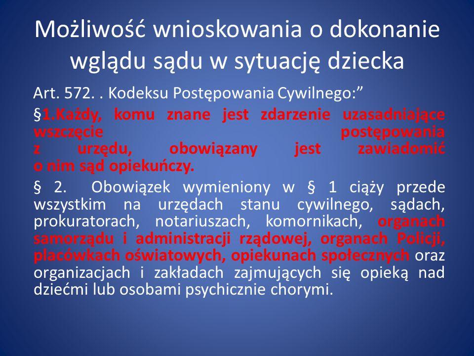 Możliwość wnioskowania o dokonanie wglądu sądu w sytuację dziecka Art. 572.. Kodeksu Postępowania Cywilnego: §1.Każdy, komu znane jest zdarzenie uzasa