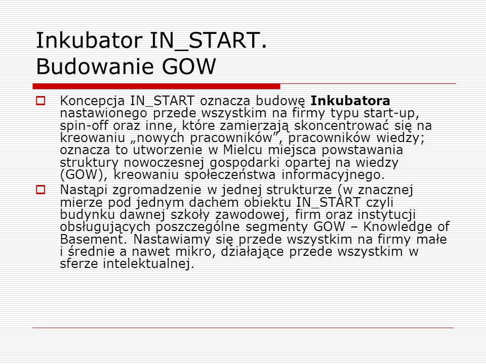 Inkubator IN_START. Budowanie GOW Koncepcja IN_START oznacza budowę Inkubatora nastawionego przede wszystkim na firmy typu start-up, spin-off oraz inn