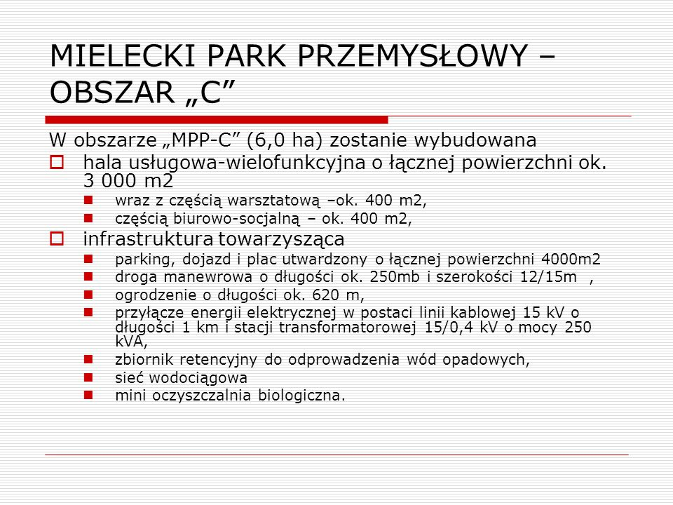 MIELECKI PARK PRZEMYSŁOWY – OBSZAR C W obszarze MPP-C (6,0 ha) zostanie wybudowana hala usługowa-wielofunkcyjna o łącznej powierzchni ok. 3 000 m2 wra