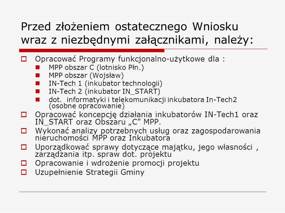 Przed złożeniem ostatecznego Wniosku wraz z niezbędnymi załącznikami, należy: Opracować Programy funkcjonalno-użytkowe dla : MPP obszar C (lotnisko Pł