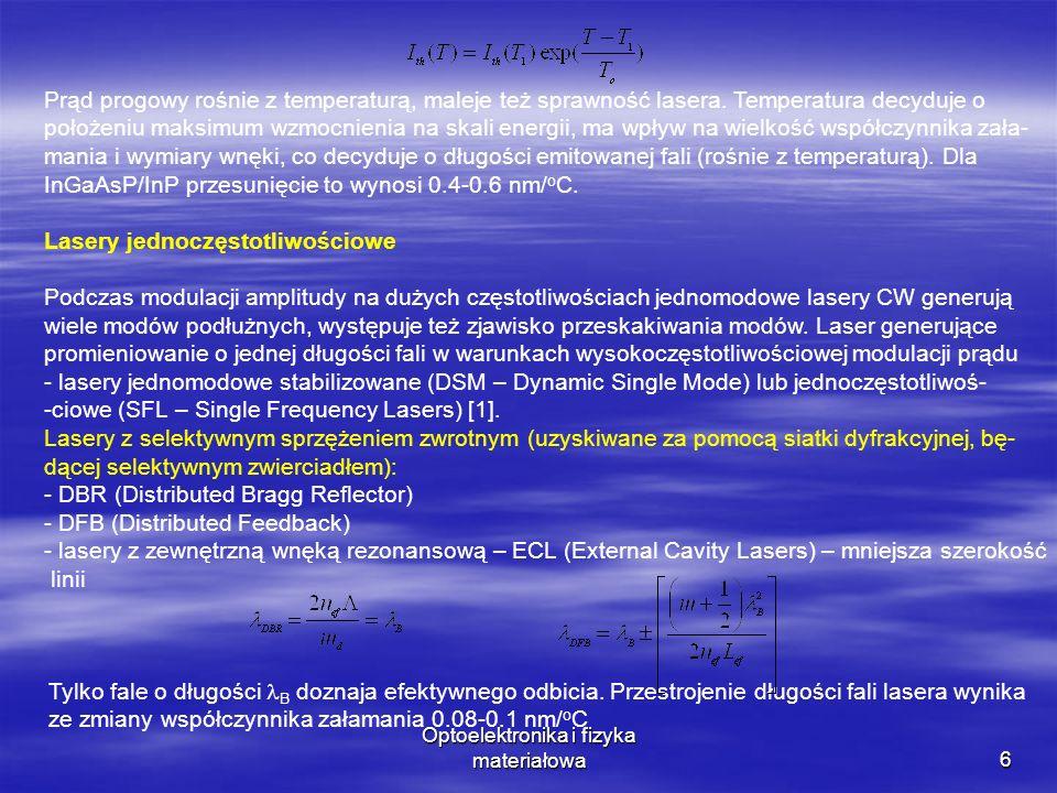 Optoelektronika i fizyka materiałowa6 Prąd progowy rośnie z temperaturą, maleje też sprawność lasera.