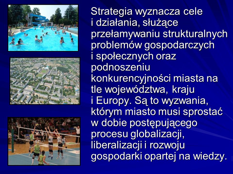 Strategia wyznacza cele i działania, służące przełamywaniu strukturalnych problemów gospodarczych i społecznych oraz podnoszeniu konkurencyjności mias