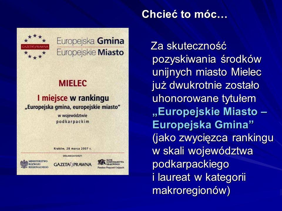 Chcieć to móc… Za skuteczność pozyskiwania środków unijnych miasto Mielec już dwukrotnie zostało uhonorowane tytułem Europejskie Miasto – Europejska G