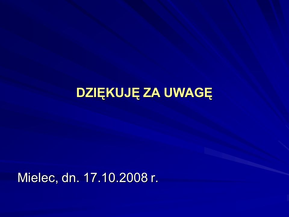 DZIĘKUJĘ ZA UWAGĘ Mielec, dn. 17.10.2008 r.