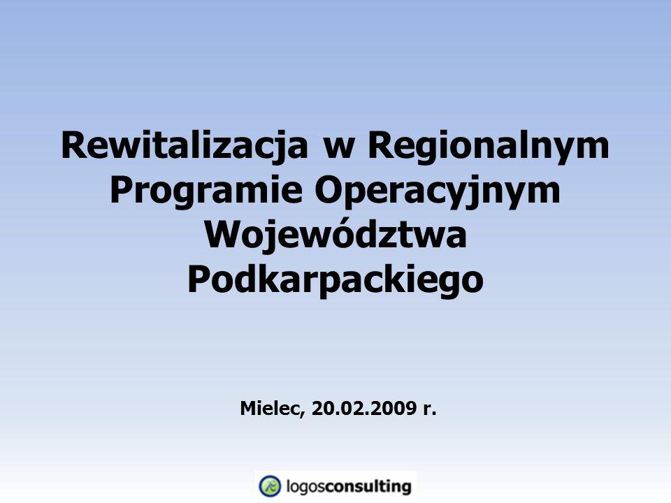 Rewitalizacja w Regionalnym Programie Operacyjnym Województwa Podkarpackiego Mielec, 20.02.2009 r.