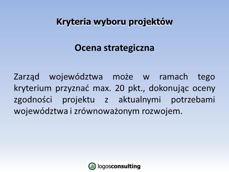 Kryteria wyboru projektów Ocena strategiczna Zarząd województwa może w ramach tego kryterium przyznać max.