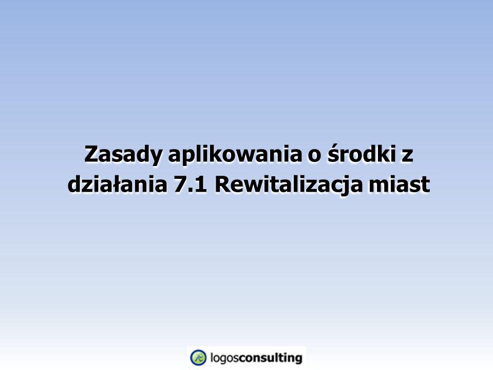 Zasady aplikowania o środki z działania 7.1 Rewitalizacja miast