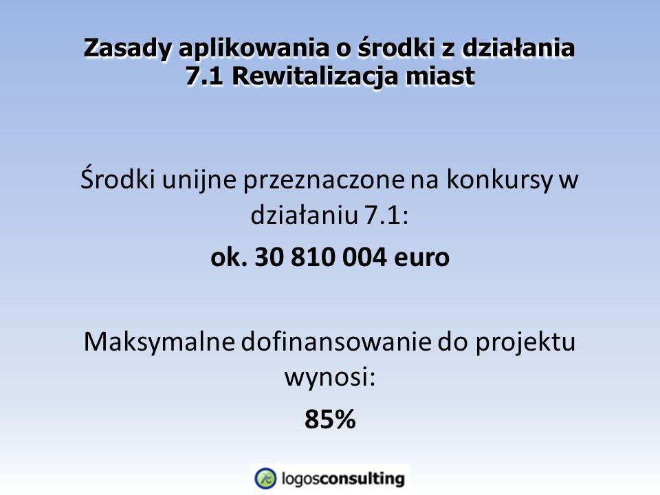 Zasady aplikowania o środki z działania 7.1 Rewitalizacja miast Środki unijne przeznaczone na konkursy w działaniu 7.1: ok.