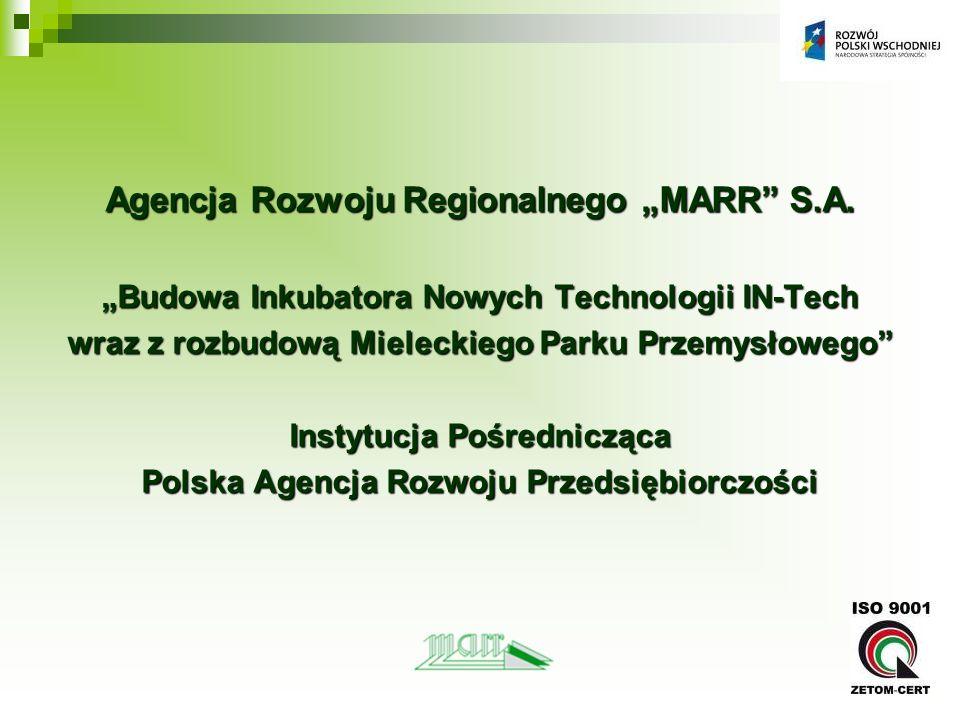 Agencja Rozwoju Regionalnego MARR S.A. Budowa Inkubatora Nowych Technologii IN-Tech wraz z rozbudową Mieleckiego Parku Przemysłowego Instytucja Pośred