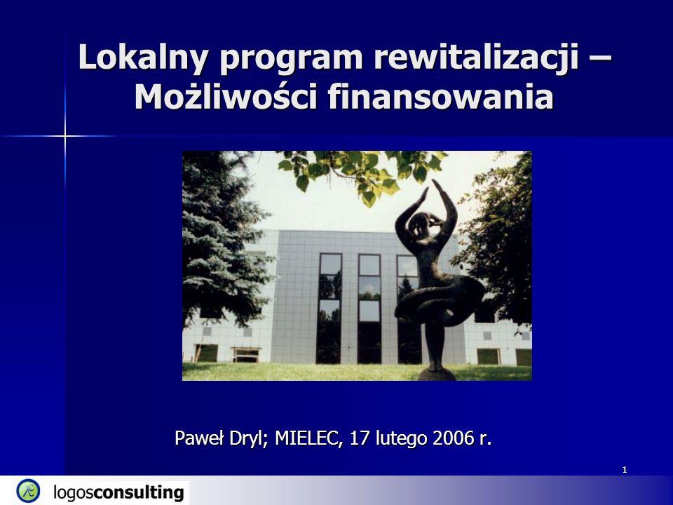 1 Lokalny program rewitalizacji – Możliwości finansowania Paweł Dryl; MIELEC, 17 lutego 2006 r. 1