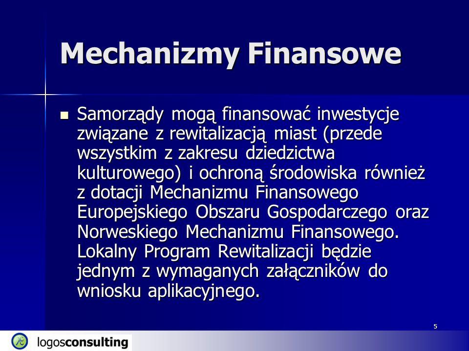 5 Mechanizmy Finansowe Samorządy mogą finansować inwestycje związane z rewitalizacją miast (przede wszystkim z zakresu dziedzictwa kulturowego) i ochroną środowiska również z dotacji Mechanizmu Finansowego Europejskiego Obszaru Gospodarczego oraz Norweskiego Mechanizmu Finansowego.