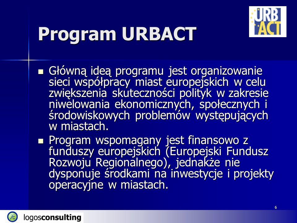 6 Program URBACT Główną ideą programu jest organizowanie sieci współpracy miast europejskich w celu zwiększenia skuteczności polityk w zakresie niwelowania ekonomicznych, społecznych i środowiskowych problemów występujących w miastach.