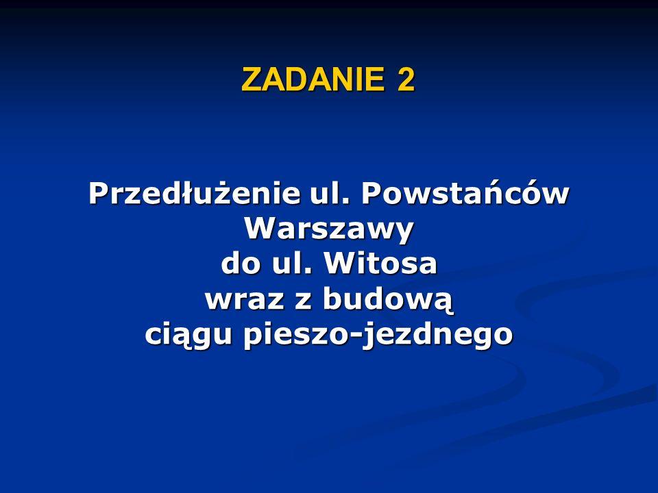 ZADANIE 2 Przedłużenie ul. Powstańców Warszawy do ul. Witosa wraz z budową ciągu pieszo-jezdnego