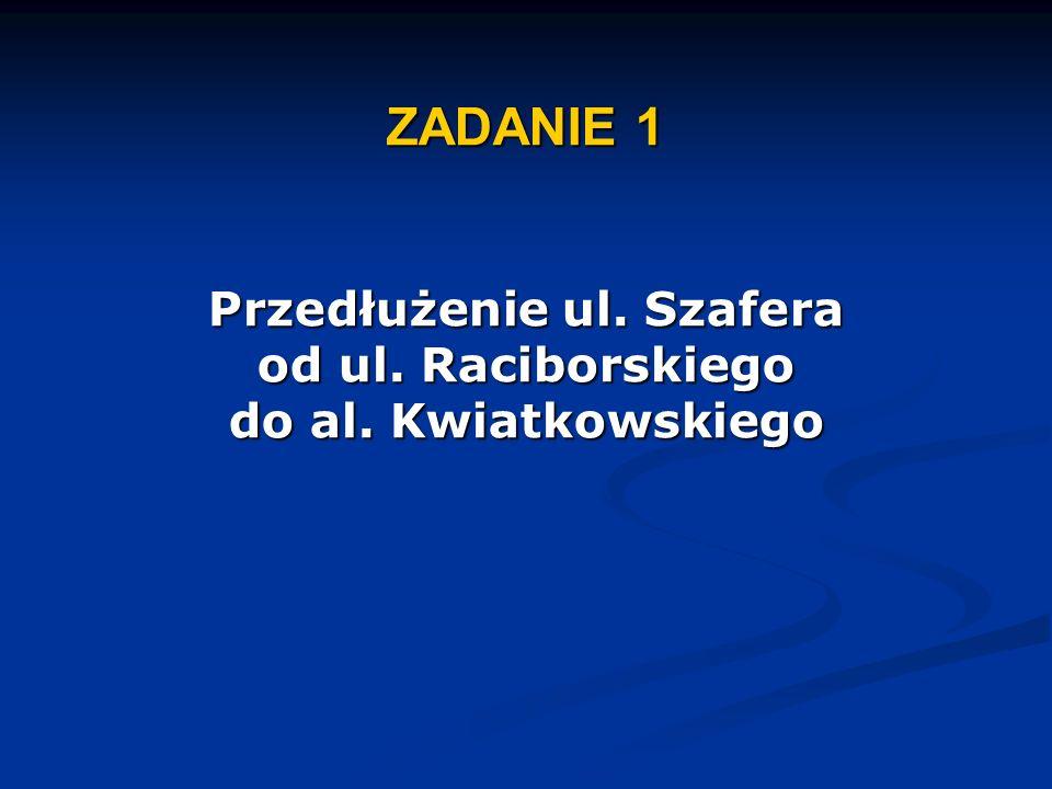 ZADANIE 1 Przedłużenie ul. Szafera od ul. Raciborskiego do al. Kwiatkowskiego