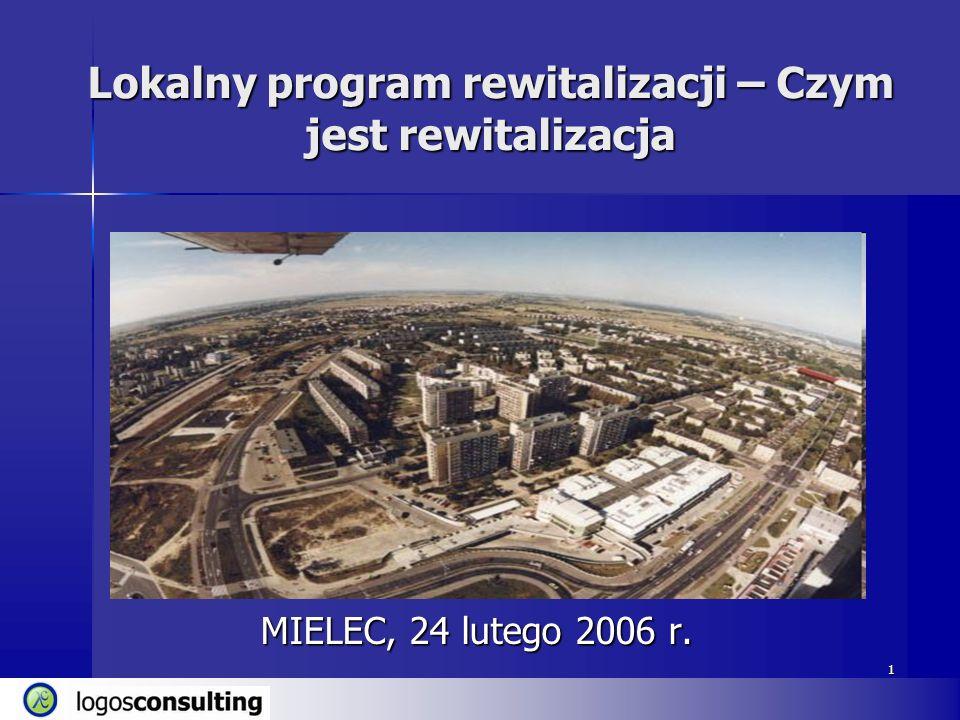 1 Lokalny program rewitalizacji – Czym jest rewitalizacja MIELEC, 24 lutego 2006 r. 1