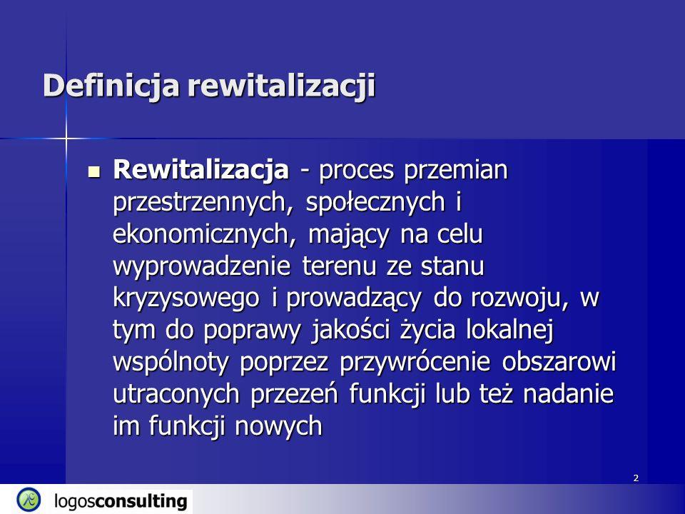 2 Definicja rewitalizacji Rewitalizacja - proces przemian przestrzennych, społecznych i ekonomicznych, mający na celu wyprowadzenie terenu ze stanu kr