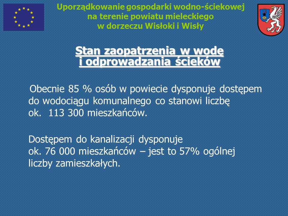 Uporządkowanie gospodarki wodno-ściekowej na terenie powiatu mieleckiego w dorzeczu Wisłoki i Wisły Gotowość Projektu Wartość zadań, które podlegają procedurze zgłoszenia lub mają wydane pozwolenie na budowę: 94,8 mln PLN (43 % kosztów inwestycyjnych Projektu).