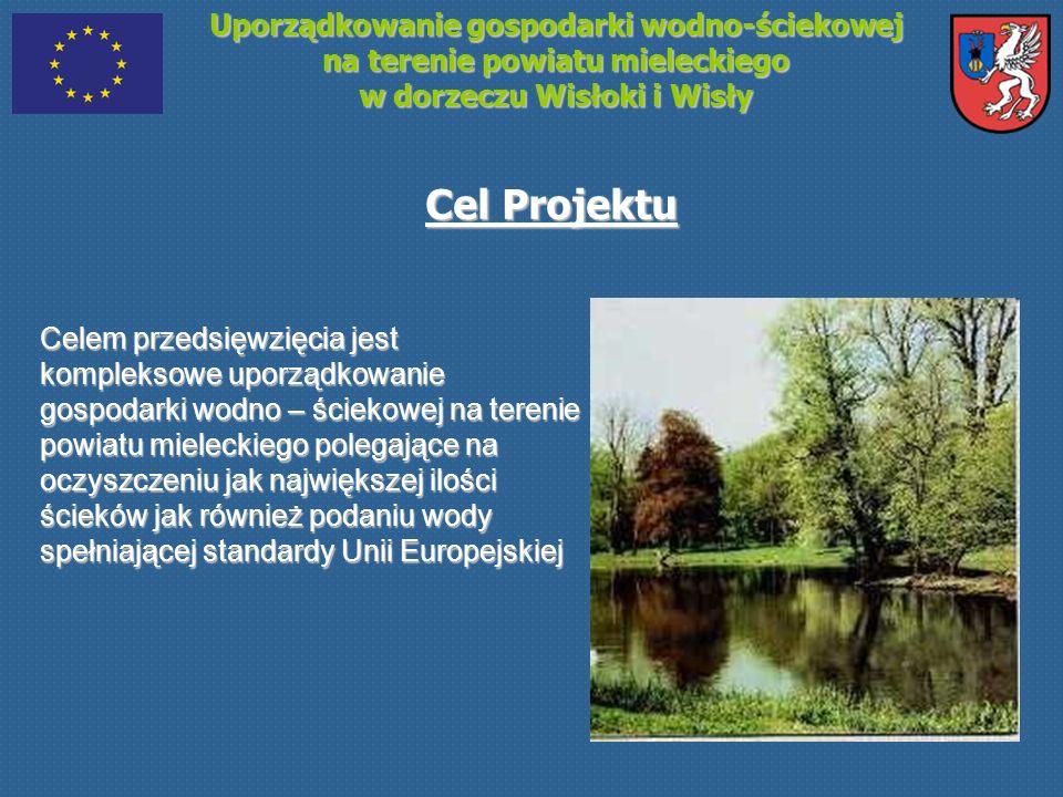 Uporządkowanie gospodarki wodno-ściekowej na terenie powiatu mieleckiego w dorzeczu Wisłoki i Wisły Cel Projektu Celem przedsięwzięcia jest kompleksow