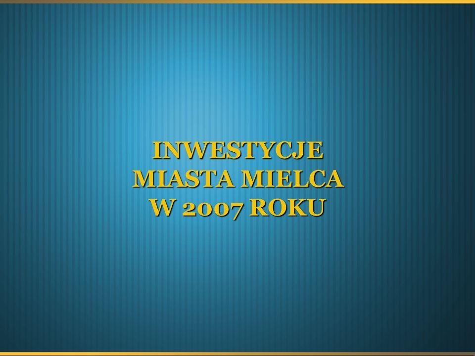 INWESTYCJE MIASTA MIELCA W 2007 ROKU