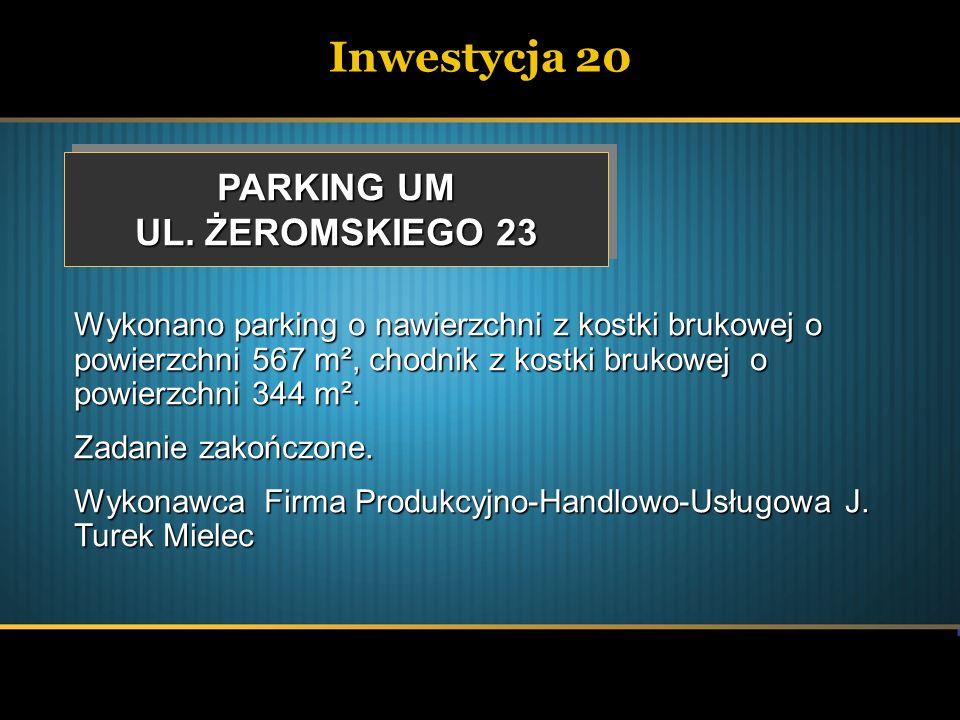 Inwestycja 20 PARKING UM UL. ŻEROMSKIEGO 23 PARKING UM UL. ŻEROMSKIEGO 23 Wykonano parking o nawierzchni z kostki brukowej o powierzchni 567 m², chodn