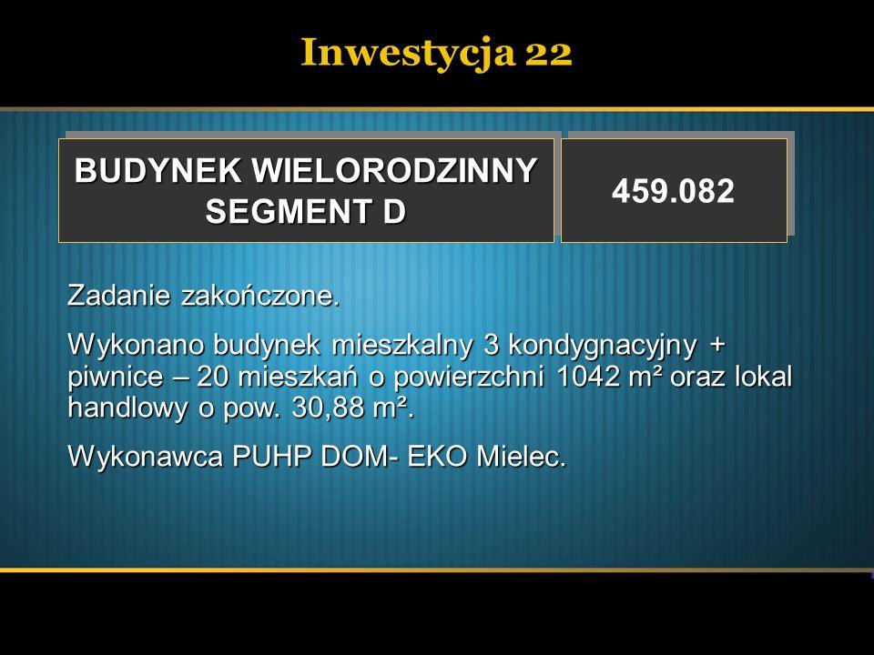 Inwestycja 22 BUDYNEK WIELORODZINNY SEGMENT D BUDYNEK WIELORODZINNY SEGMENT D 459.082 Zadanie zakończone. Wykonano budynek mieszkalny 3 kondygnacyjny