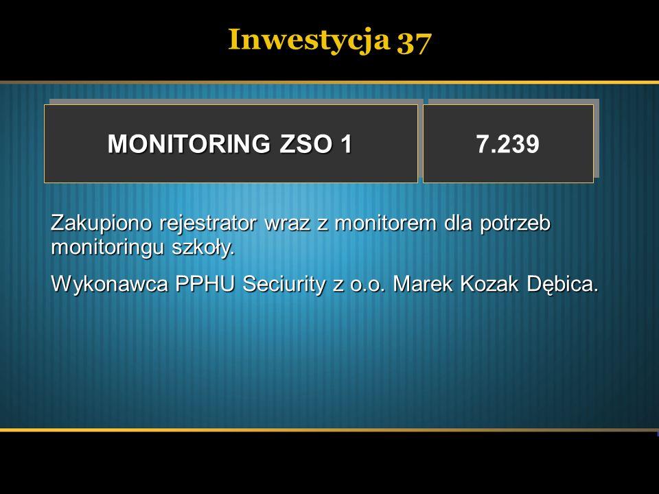 Inwestycja 37 MONITORING ZSO 1 7.239 Zakupiono rejestrator wraz z monitorem dla potrzeb monitoringu szkoły. Wykonawca PPHU Seciurity z o.o. Marek Koza
